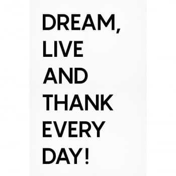 "Quadro Frase ""Dream, Live and Thank Every Day!"" (preto e branco)"