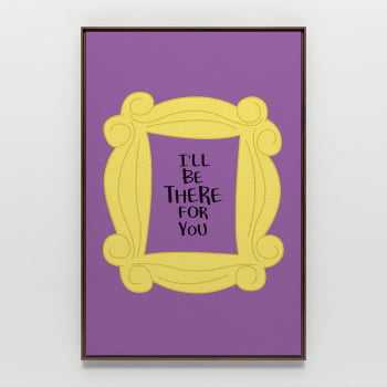 Quadro Friends Moldura Amarela I'll be there for you